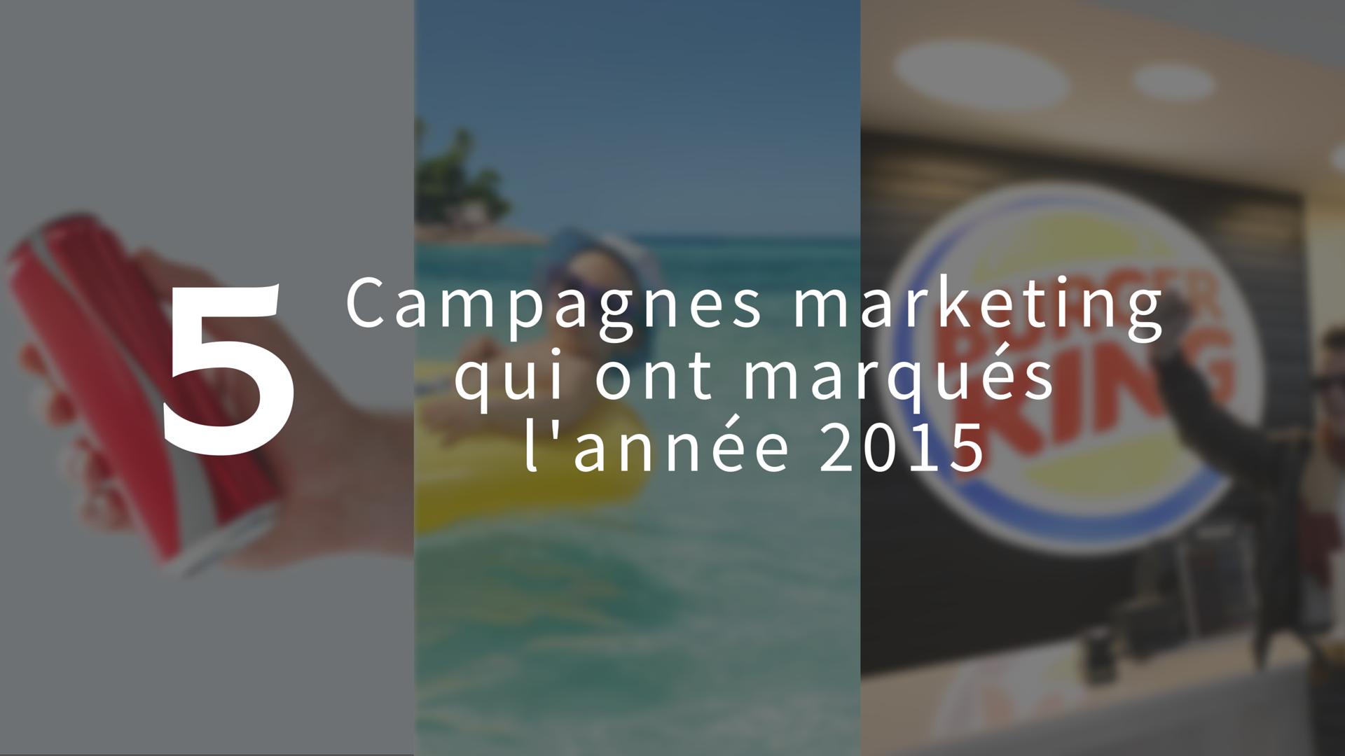 5 campagnes marketing qui ont marqués l'année 2015